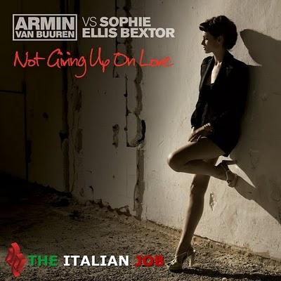 Armin Van Buuren Vs. Sohpie Ellis Bextor - Not Giving Up on Love  (the Italian Job)