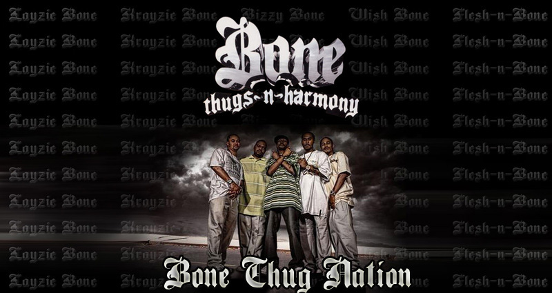 Bone Thugs Nation..