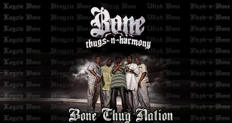Bone Thugs Nation..